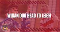 Wigan duo head to Leigh